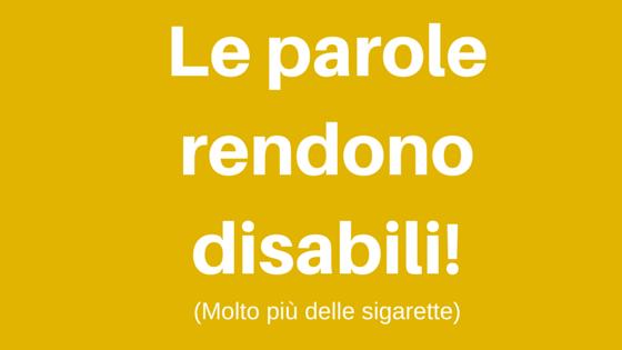 Le parole rendono disabili